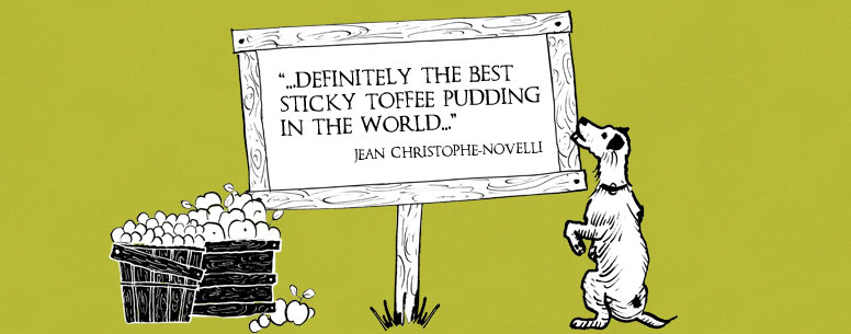 "Jean Christophe-Novelli, ""...Definitely the best sticky toffee pudding in the world."""